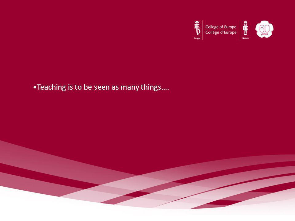 Teaching is to be seen as many things….