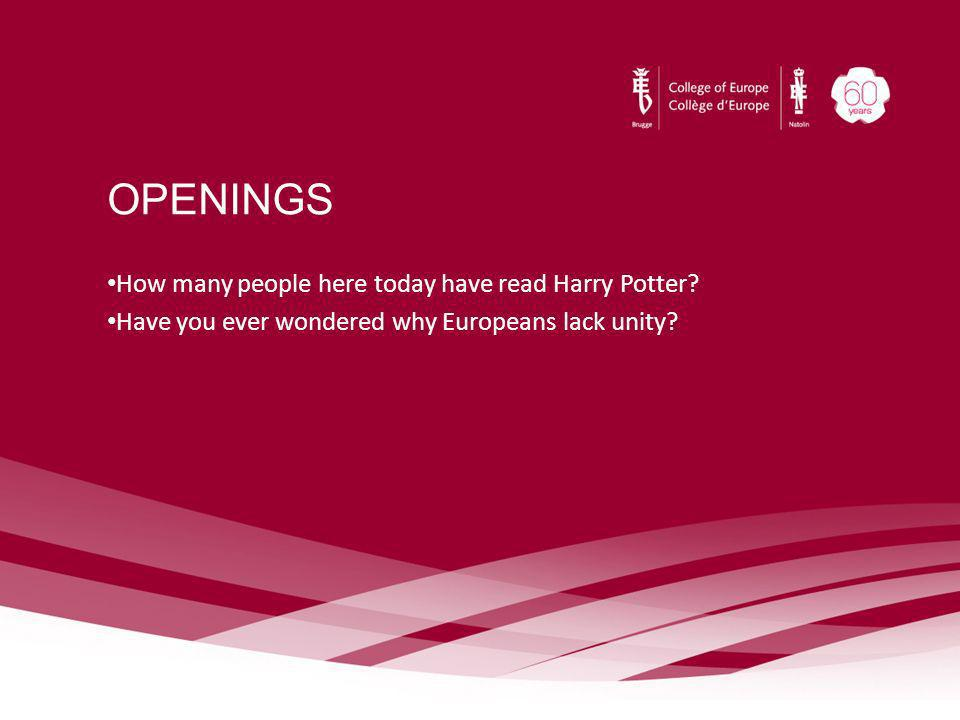 OPENINGS How many people here today have read Harry Potter? Have you ever wondered why Europeans lack unity?