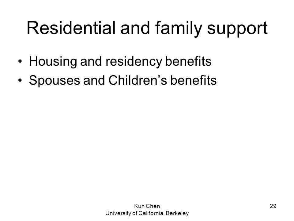 Kun Chen University of California, Berkeley 29 Residential and family support Housing and residency benefits Spouses and Childrens benefits