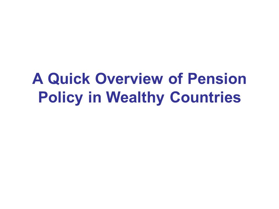A Quick Overview of Pension Policy in Wealthy Countries