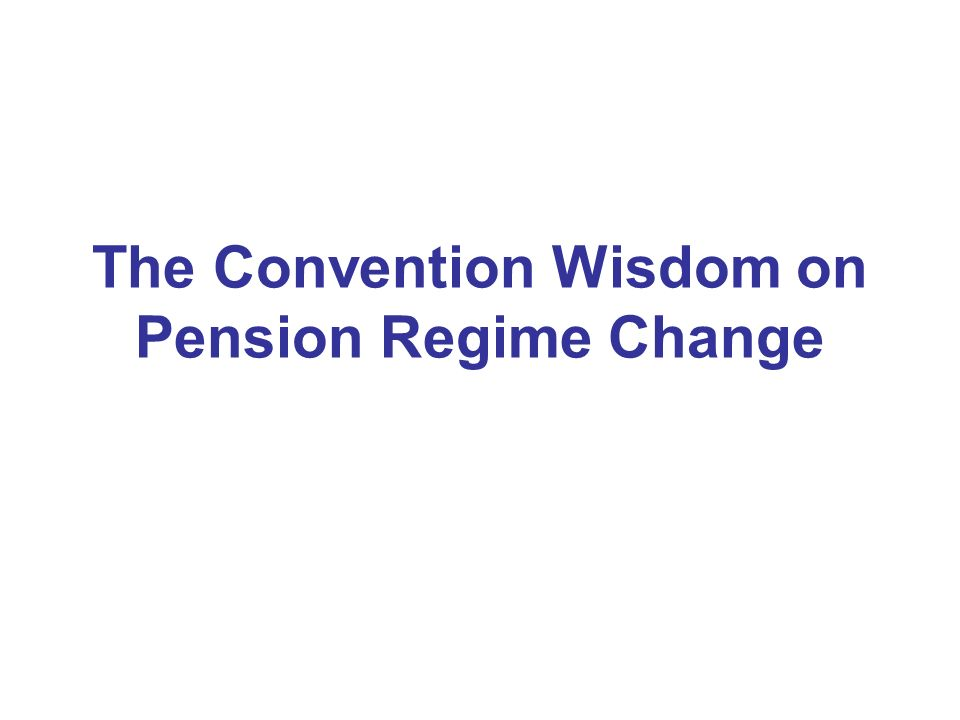 The Convention Wisdom on Pension Regime Change
