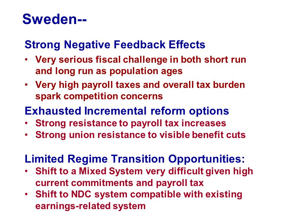 Sweden-- Strong Negative Feedback Effects Very serious fiscal challenge in both short run and long run as population ages Very high payroll taxes and