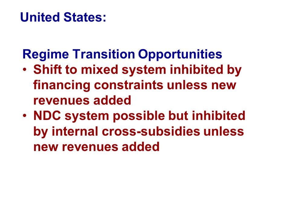 United States: Regime Transition Opportunities Shift to mixed system inhibited by financing constraints unless new revenues added NDC system possible