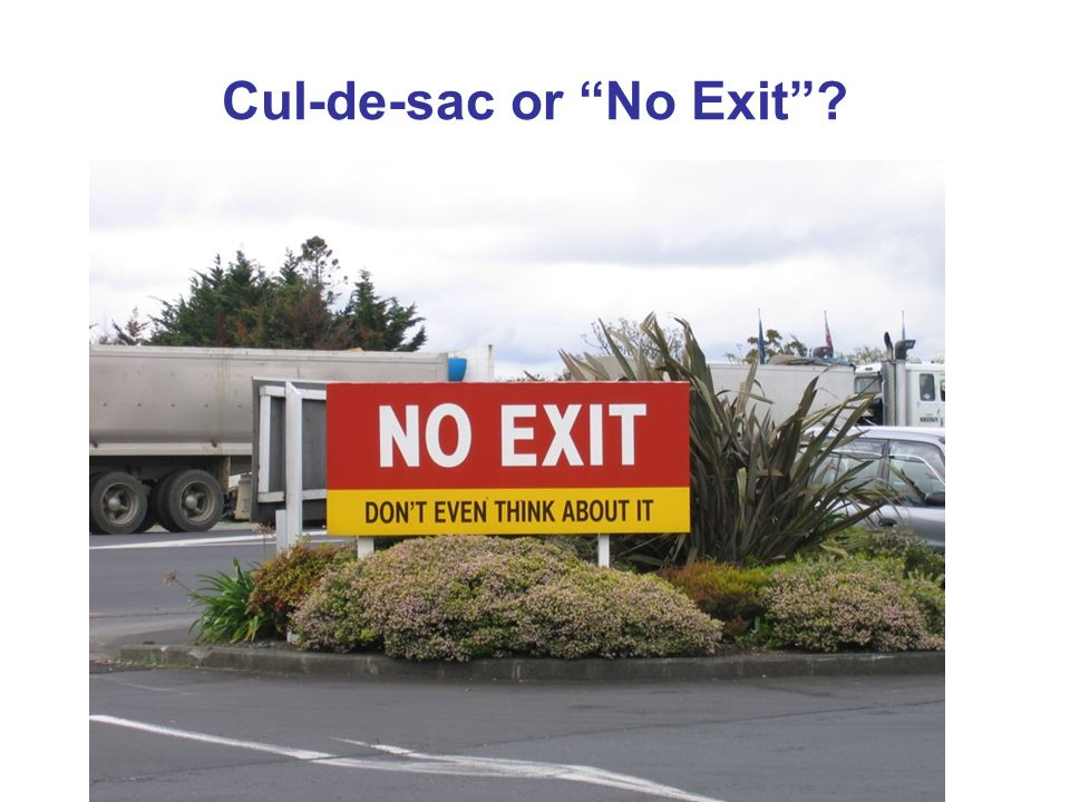 Cul-de-sac or No Exit?