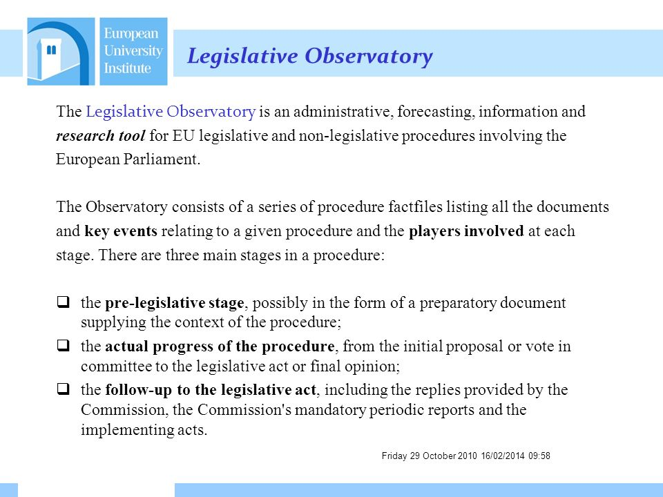 Legislative Observatory The Legislative Observatory is an administrative, forecasting, information and research tool for EU legislative and non-legislative procedures involving the European Parliament.