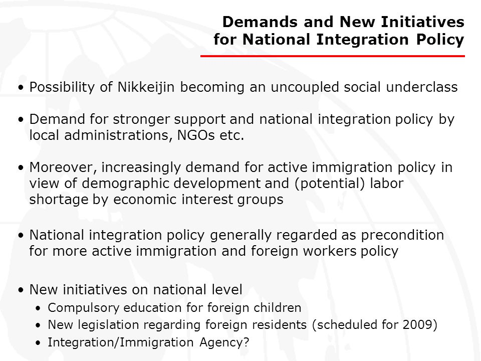 Demands and New Initiatives for National Integration Policy Possibility of Nikkeijin becoming an uncoupled social underclass Demand for stronger suppo