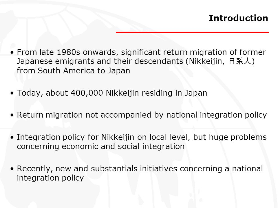 Introduction From late 1980s onwards, significant return migration of former Japanese emigrants and their descendants (Nikkeijin, ) from South America