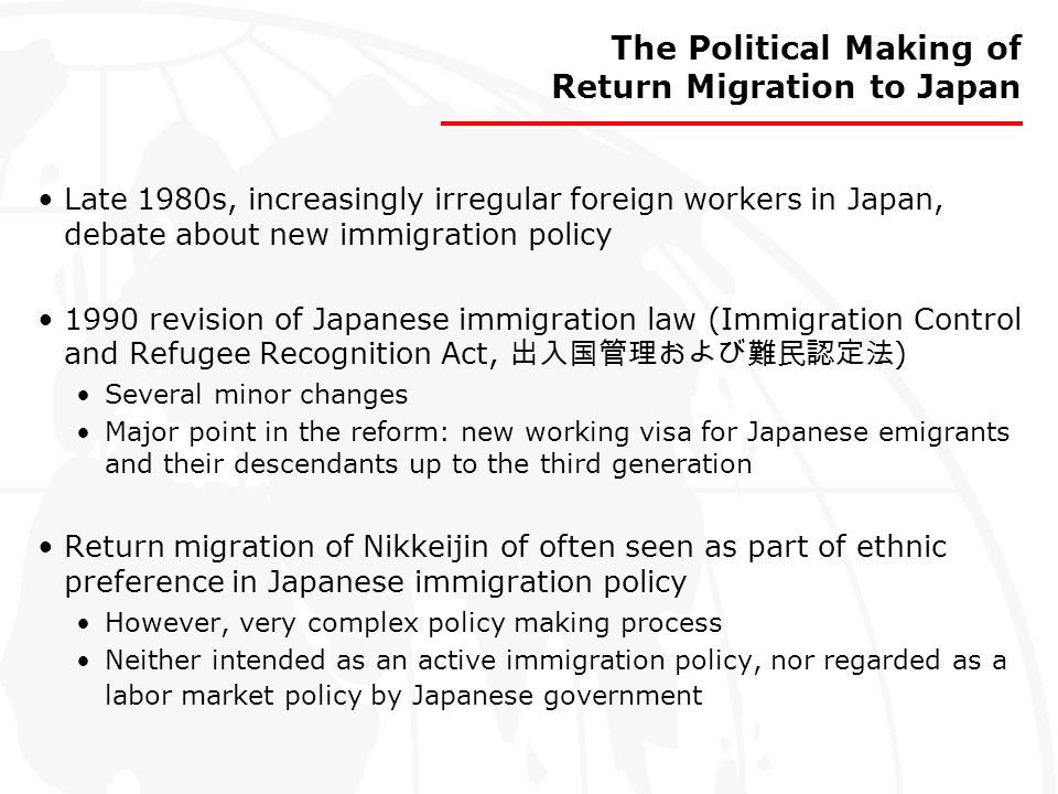 The Political Making of Return Migration to Japan Late 1980s, increasingly irregular foreign workers in Japan, debate about new immigration policy 199