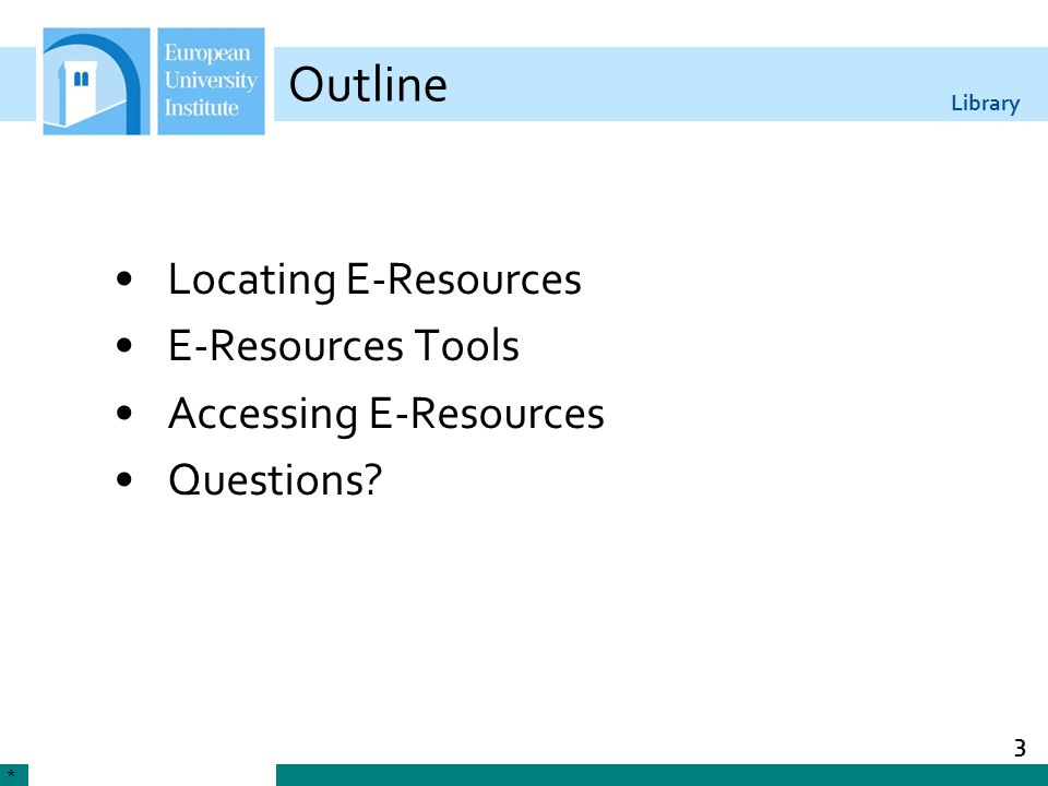 Library 3 Outline Locating E-Resources E-Resources Tools Accessing E-Resources Questions? *