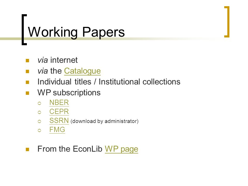 Working Papers via internet via the CatalogueCatalogue Individual titles / Institutional collections WP subscriptions NBER CEPR SSRN (download by administrator) SSRN FMG From the EconLib WP pageWP page
