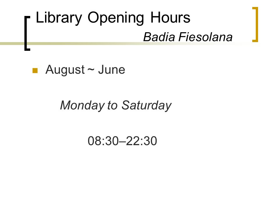 Library Opening Hours Badia Fiesolana August ~ June Monday to Saturday 08:30–22:30