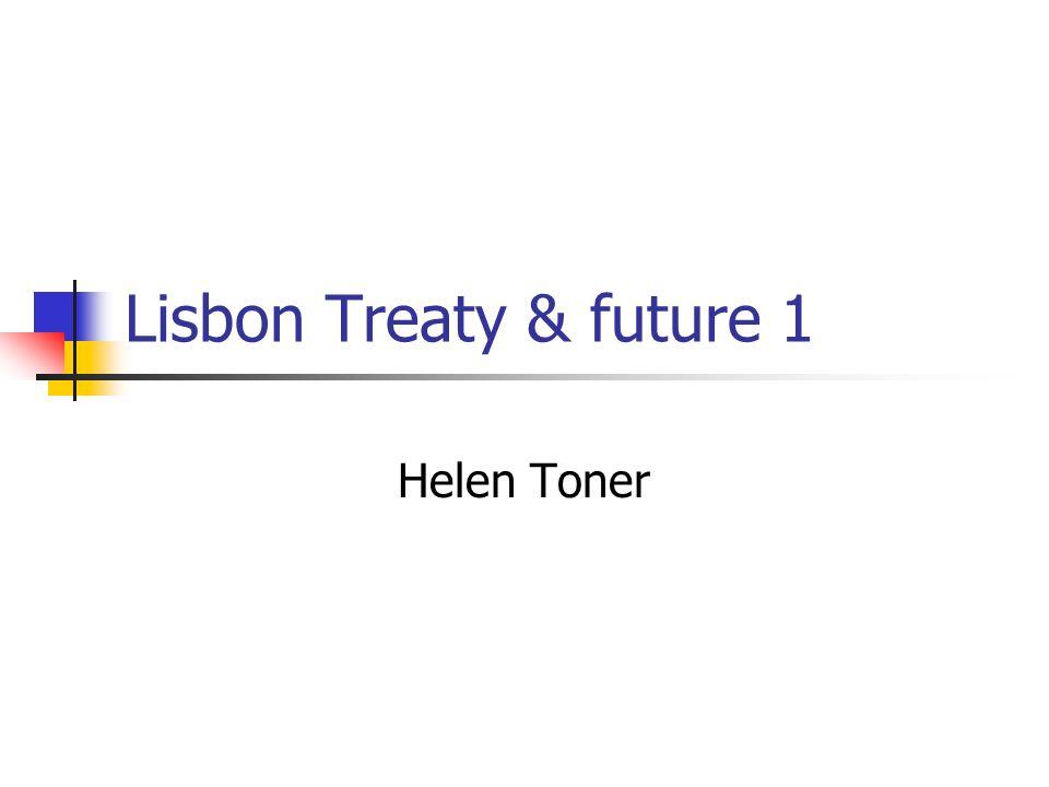 Lisbon Treaty & future 1 Helen Toner