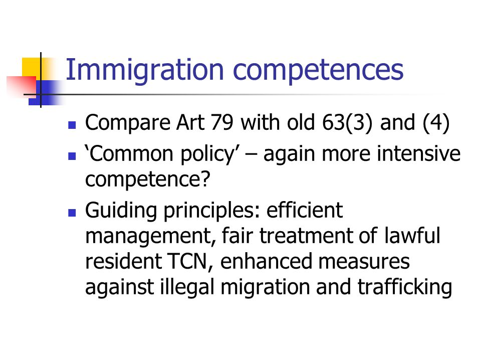 Immigration competences Compare Art 79 with old 63(3) and (4) Common policy – again more intensive competence.
