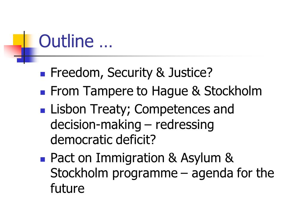 Outline … Freedom, Security & Justice.