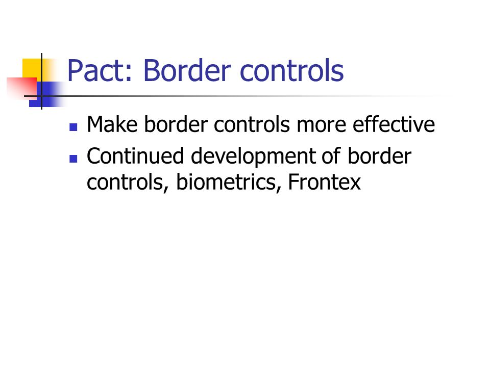 Pact: Border controls Make border controls more effective Continued development of border controls, biometrics, Frontex