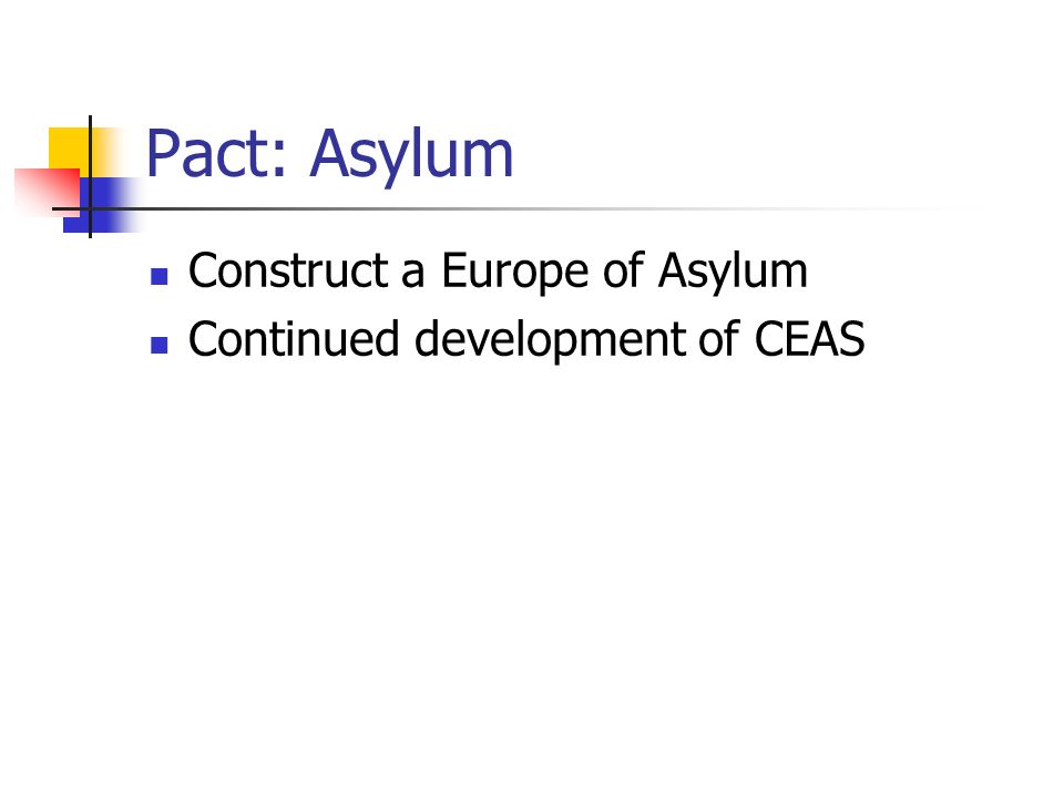 Pact: Asylum Construct a Europe of Asylum Continued development of CEAS