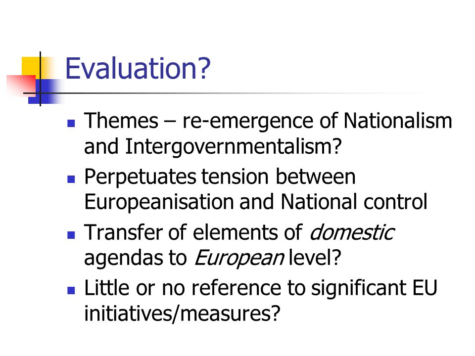 Evaluation. Themes – re-emergence of Nationalism and Intergovernmentalism.