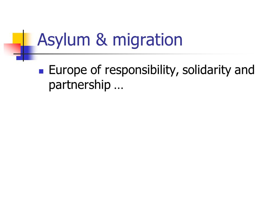 Asylum & migration Europe of responsibility, solidarity and partnership …