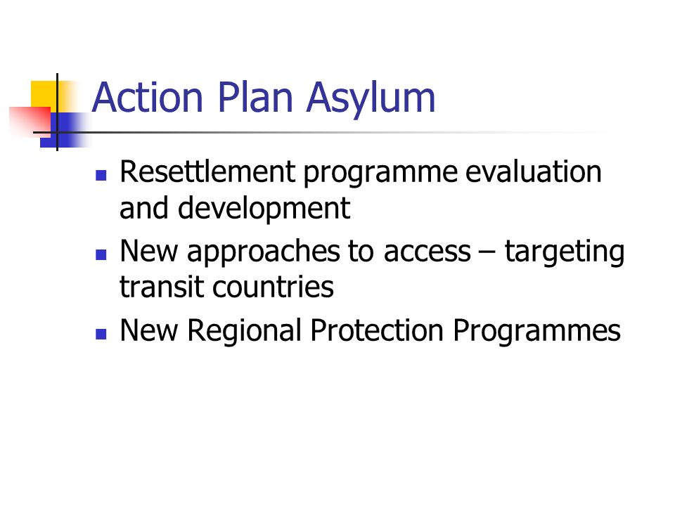 Action Plan Asylum Resettlement programme evaluation and development New approaches to access – targeting transit countries New Regional Protection Programmes