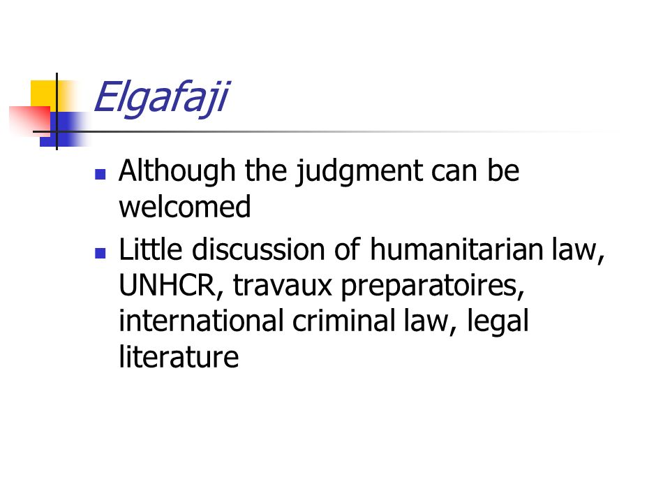 Elgafaji Although the judgment can be welcomed Little discussion of humanitarian law, UNHCR, travaux preparatoires, international criminal law, legal