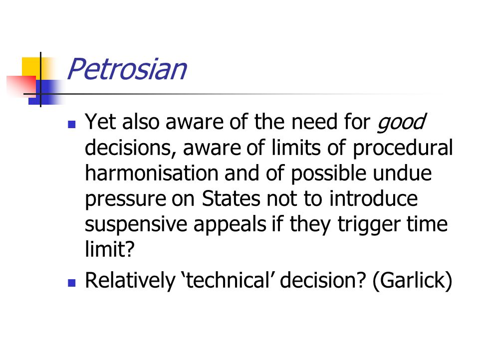 Petrosian Yet also aware of the need for good decisions, aware of limits of procedural harmonisation and of possible undue pressure on States not to i