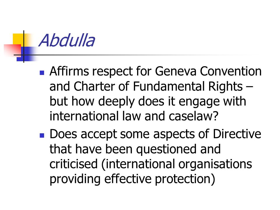 Abdulla Affirms respect for Geneva Convention and Charter of Fundamental Rights – but how deeply does it engage with international law and caselaw? Do