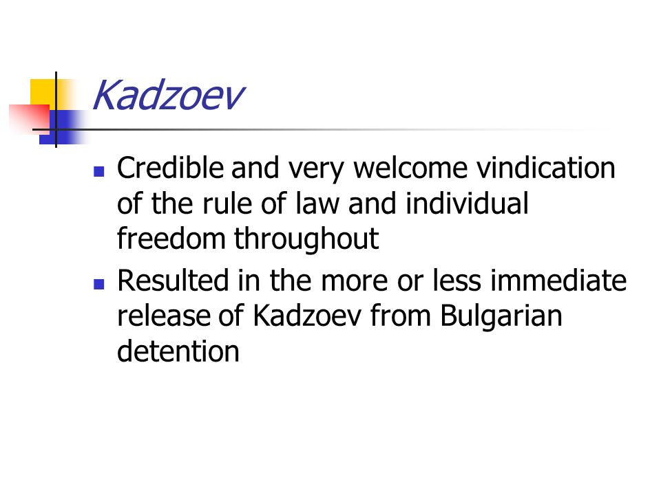 Kadzoev Credible and very welcome vindication of the rule of law and individual freedom throughout Resulted in the more or less immediate release of K