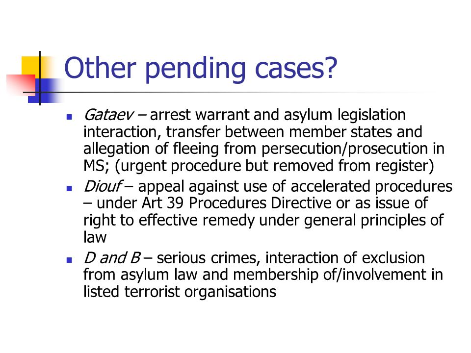 Other pending cases? Gataev – arrest warrant and asylum legislation interaction, transfer between member states and allegation of fleeing from persecu