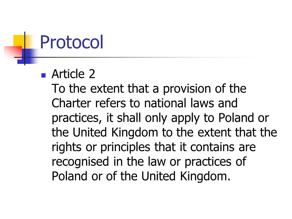 Protocol Article 2 To the extent that a provision of the Charter refers to national laws and practices, it shall only apply to Poland or the United Kingdom to the extent that the rights or principles that it contains are recognised in the law or practices of Poland or of the United Kingdom.