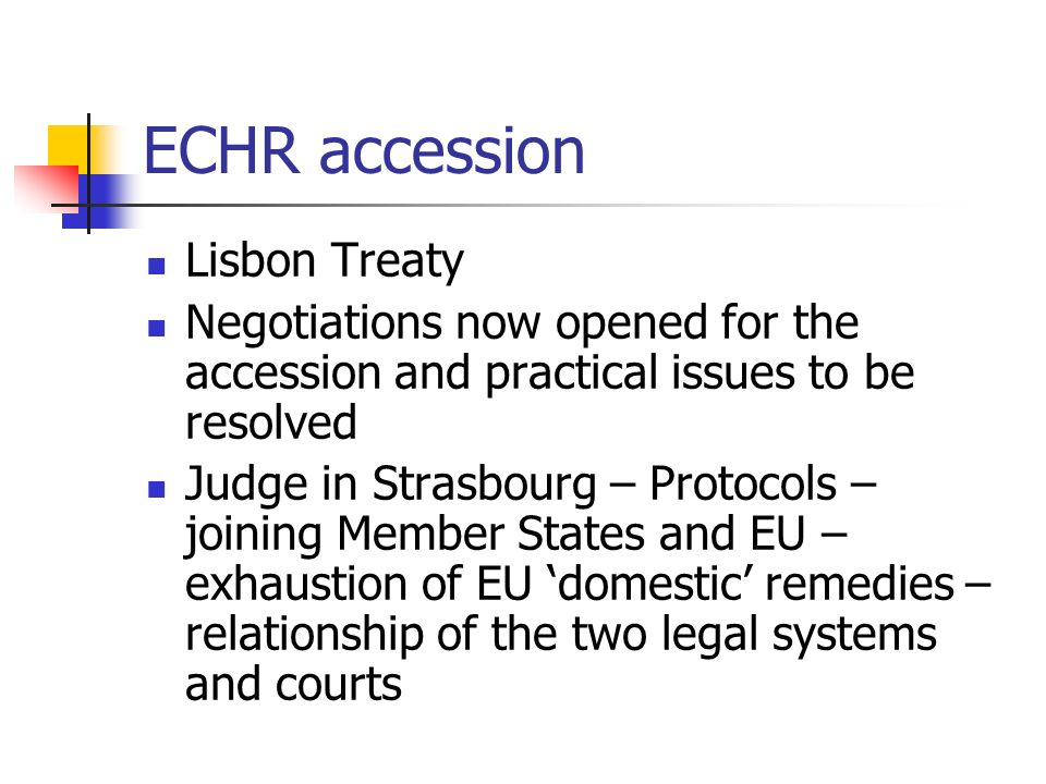 ECHR accession Lisbon Treaty Negotiations now opened for the accession and practical issues to be resolved Judge in Strasbourg – Protocols – joining M