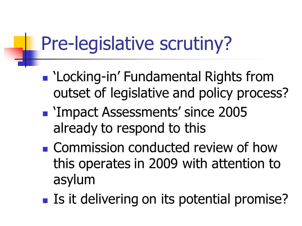 Pre-legislative scrutiny? Locking-in Fundamental Rights from outset of legislative and policy process? Impact Assessments since 2005 already to respon