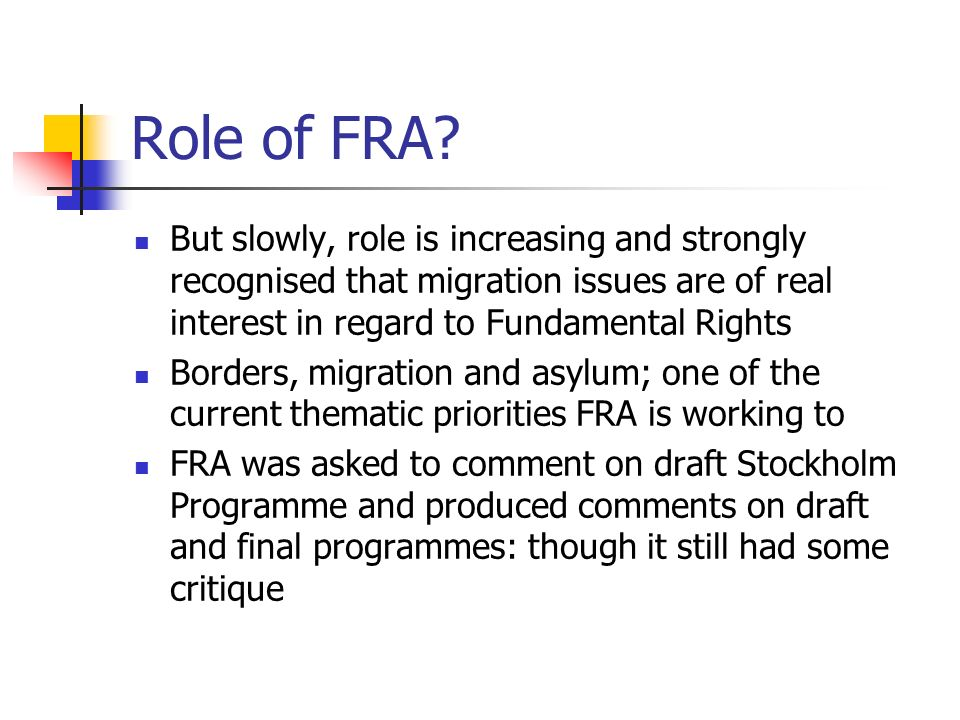 Role of FRA? But slowly, role is increasing and strongly recognised that migration issues are of real interest in regard to Fundamental Rights Borders