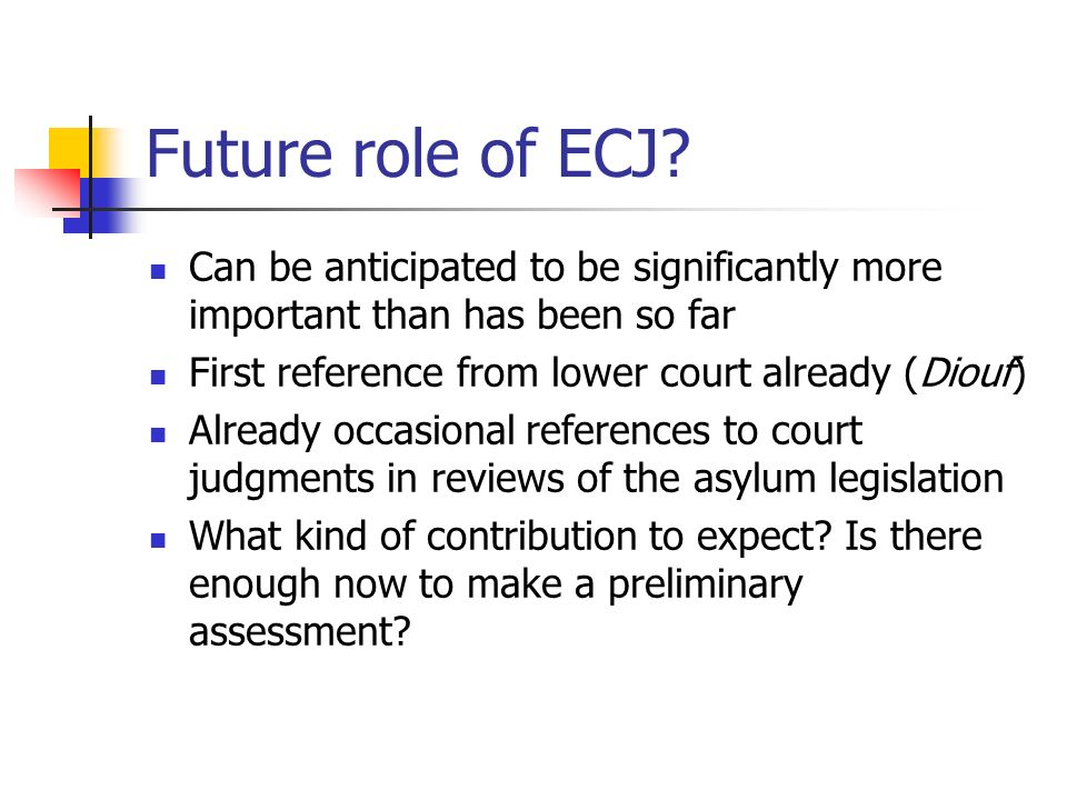 ECHR accession Most obvious impact is the individual complaint mechanism, potential subjection of the ECJ and EU legal order, including legislation, to direct outside independent scrutiny, co- defending procedures, exhaustion of remedies in EU law, and how the ECtHR and ECJ will interact