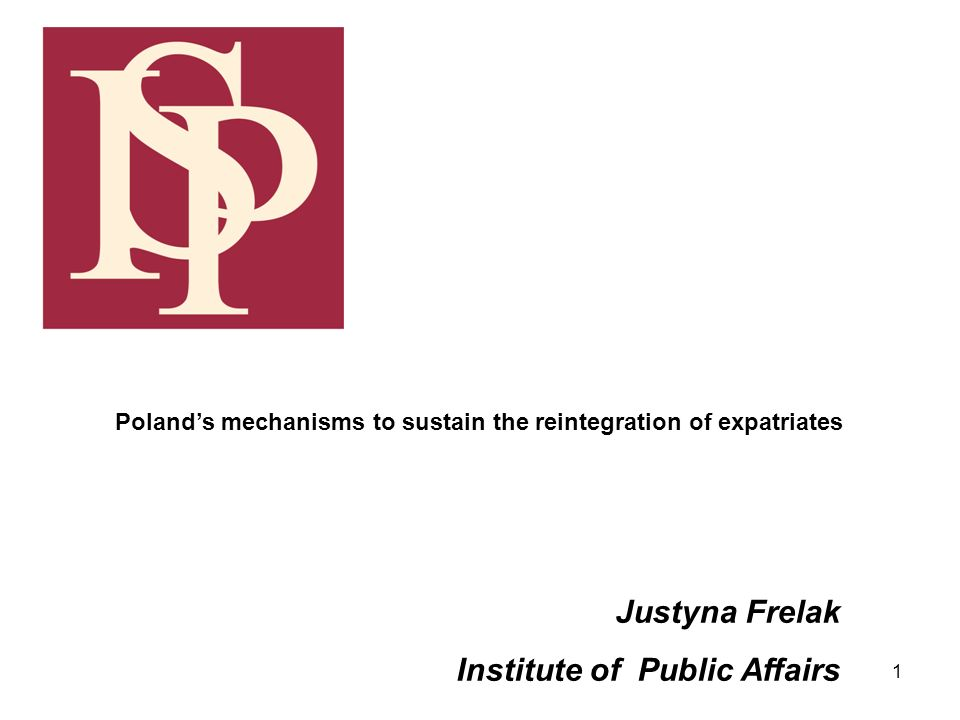 1 Justyna Frelak Institute of Public Affairs Polands mechanisms to sustain the reintegration of expatriates