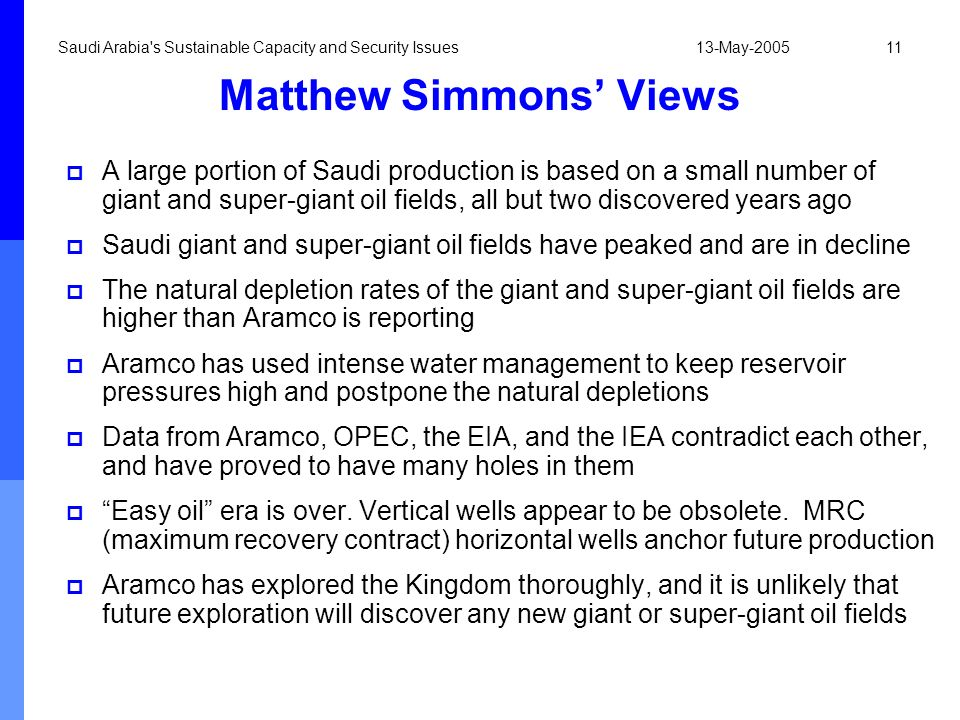 13-May-2005Saudi Arabia's Sustainable Capacity and Security Issues11 Matthew Simmons Views A large portion of Saudi production is based on a small num