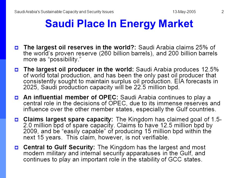 13-May-2005Saudi Arabia's Sustainable Capacity and Security Issues2 Saudi Place In Energy Market The largest oil reserves in the world?: Saudi Arabia