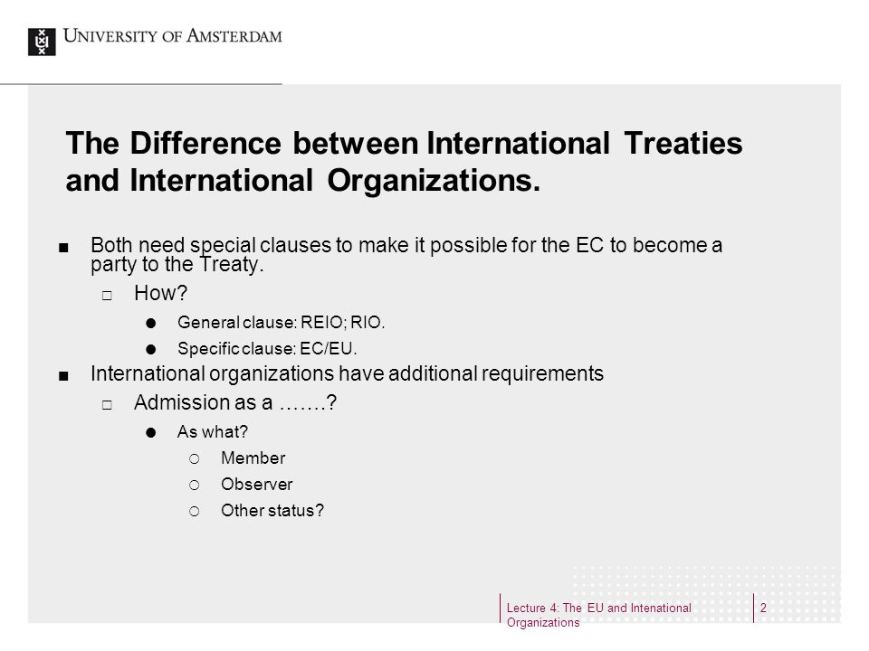 Lecture 4: The EU and Intenational Organizations 2 The Difference between International Treaties and International Organizations.