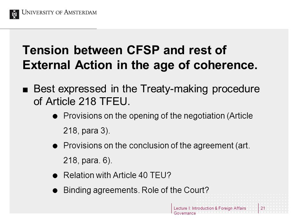 Tension between CFSP and rest of External Action in the age of coherence. Best expressed in the Treaty-making procedure of Article 218 TFEU. Provision