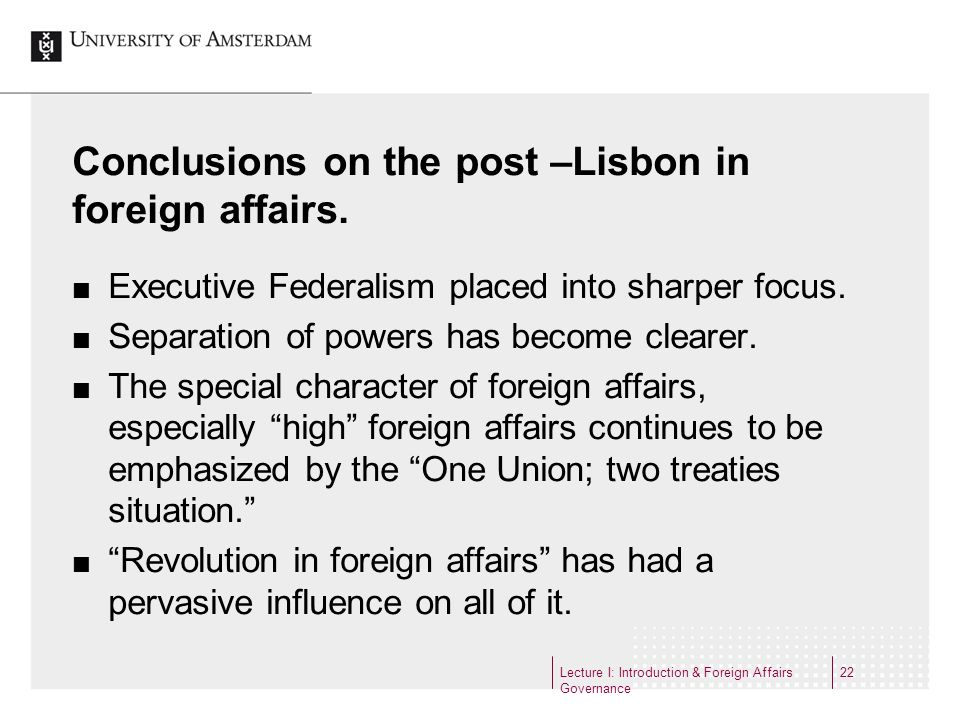 Conclusions on the post –Lisbon in foreign affairs. Executive Federalism placed into sharper focus. Separation of powers has become clearer. The speci