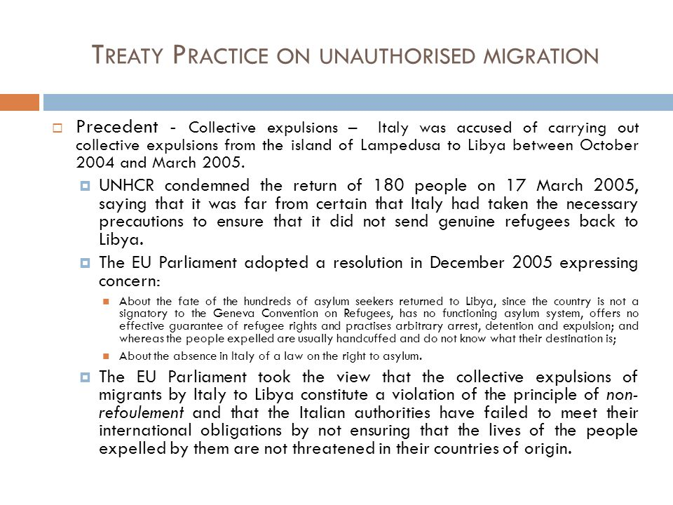 T REATY P RACTICE ON UNAUTHORISED MIGRATION Precedent - Collective expulsions – Italy was accused of carrying out collective expulsions from the islan