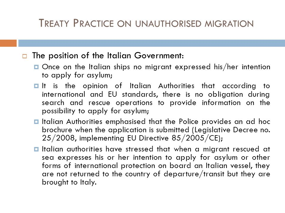T REATY P RACTICE ON UNAUTHORISED MIGRATION The position of the Italian Government: Once on the Italian ships no migrant expressed his/her intention t