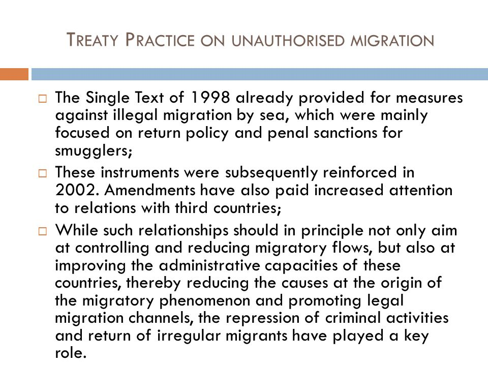 T REATY P RACTICE ON UNAUTHORISED MIGRATION The Single Text of 1998 already provided for measures against illegal migration by sea, which were mainly