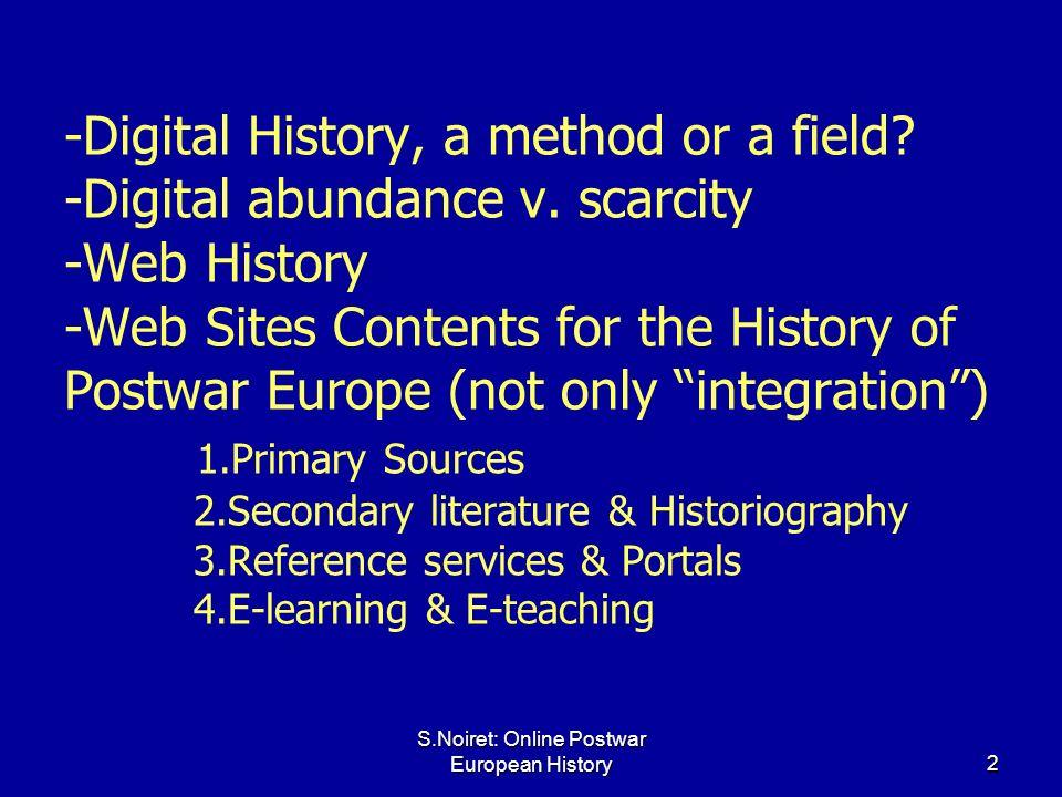 S.Noiret: Online Postwar European History2 -Digital History, a method or a field? -Digital abundance v. scarcity -Web History -Web Sites Contents for