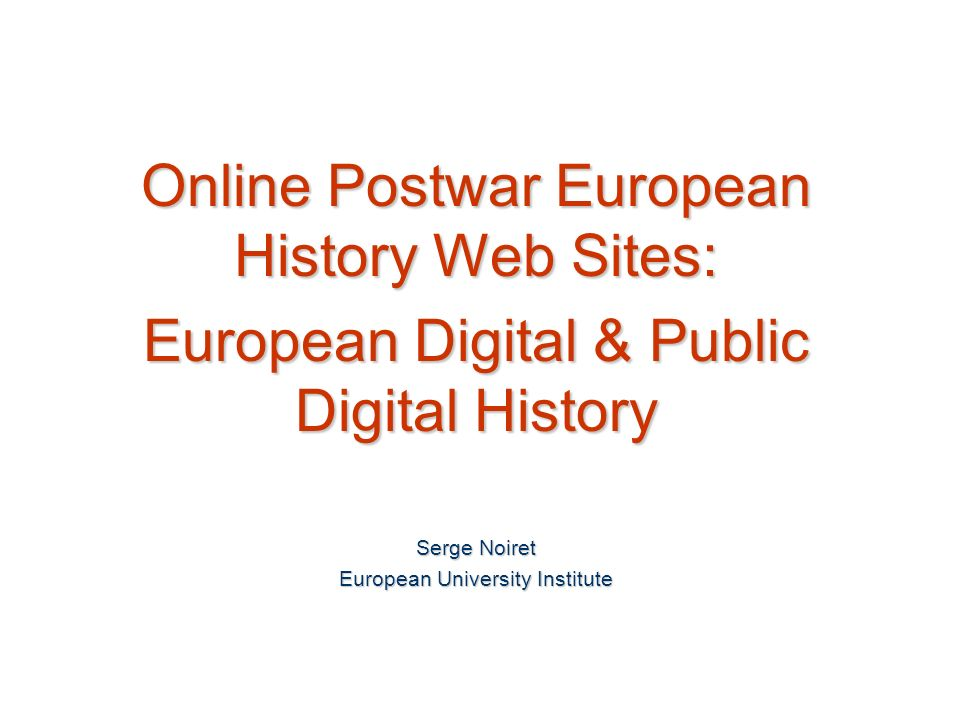 Library S.Noiret: Online Postwar European History Web Sites 16/02/2014 European Memories S.Noiret: Online Postwar European History Web Sites 16/02/201452 The European Memories project invites all European citizens, men and women of every age and cultural origin, to send in their stories.