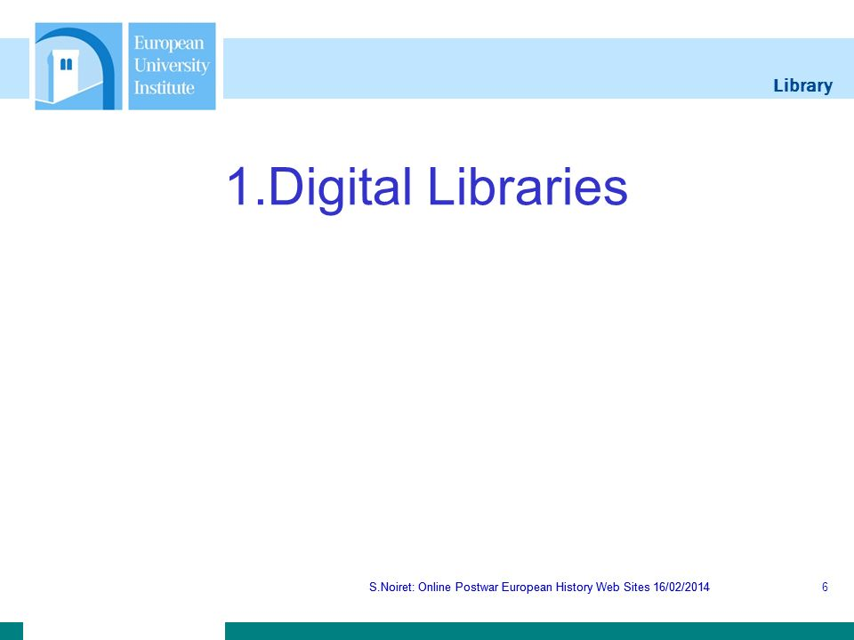 Library S.Noiret: Online Postwar European History Web Sites 16/02/2014 TEL - European Library S.Noiret: Online Postwar European History Web Sites 16/02/20147 The European Library represents Europe in all the colours of its cultural heritage.