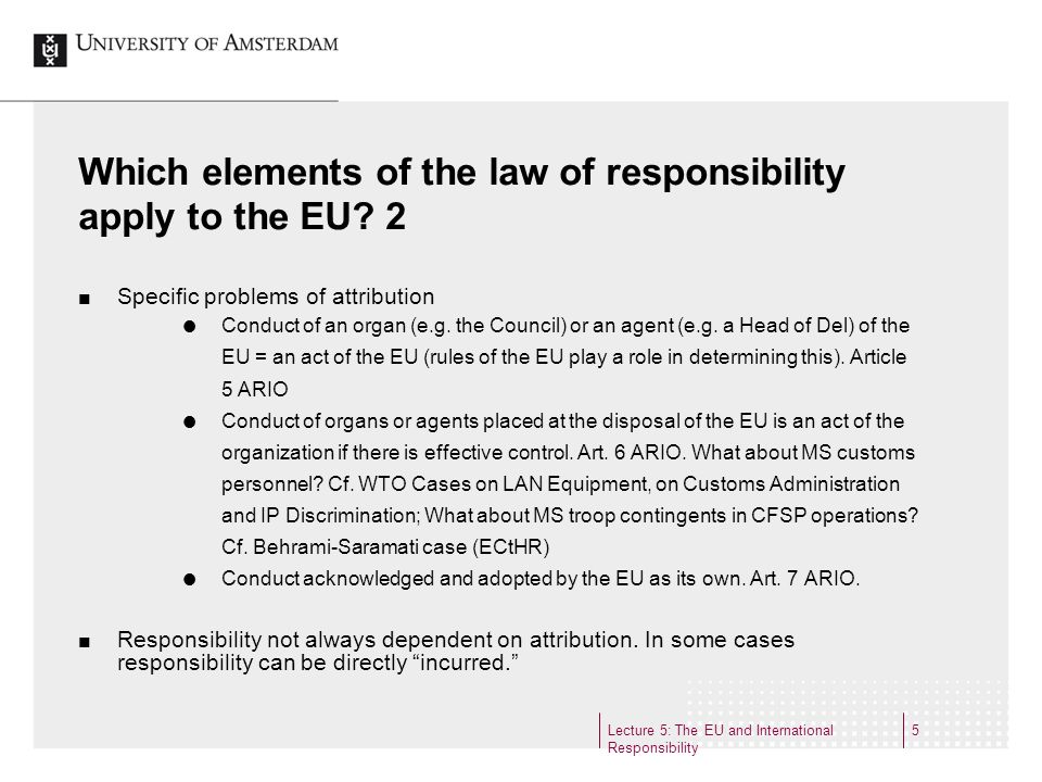 Lecture 5: The EU and International Responsibility 5 Which elements of the law of responsibility apply to the EU.
