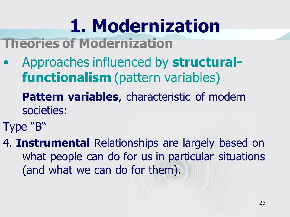 26 1. Modernization Theories of Modernization Approaches influenced by structural- functionalism (pattern variables) Pattern variables, characteristic