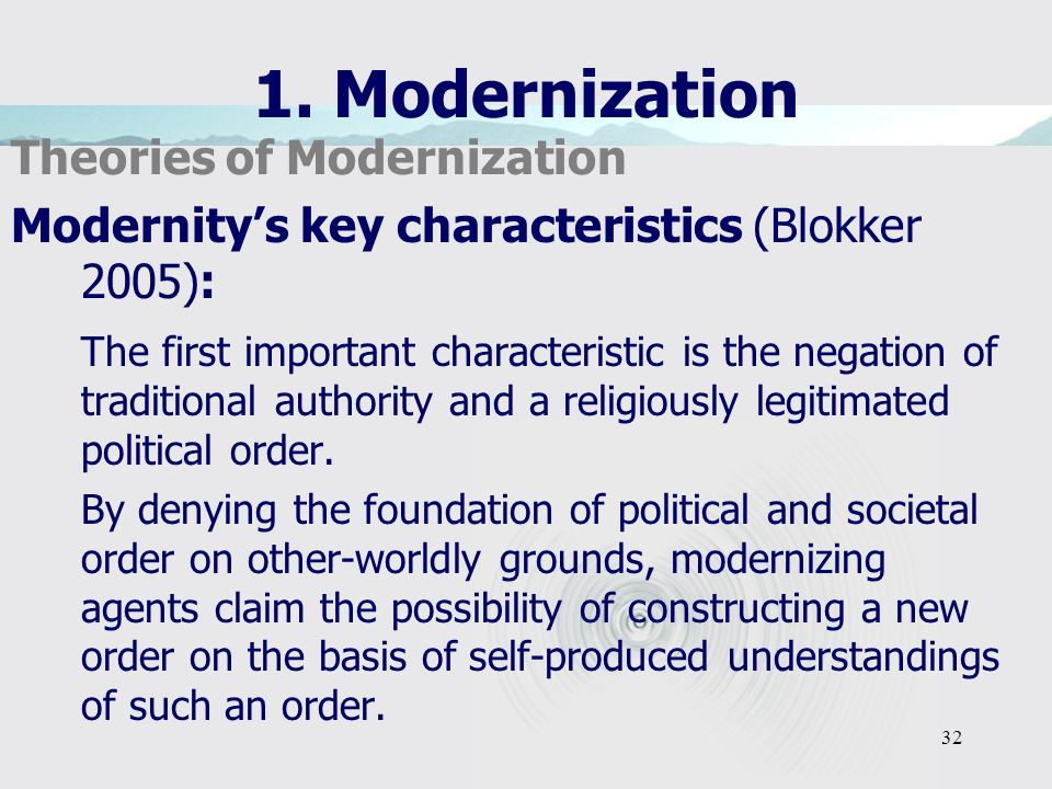 32 1. Modernization Theories of Modernization Modernitys key characteristics (Blokker 2005): The first important characteristic is the negation of tra