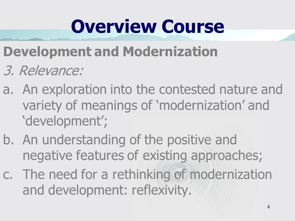 4 Overview Course Development and Modernization 3. Relevance: a.An exploration into the contested nature and variety of meanings of modernization and