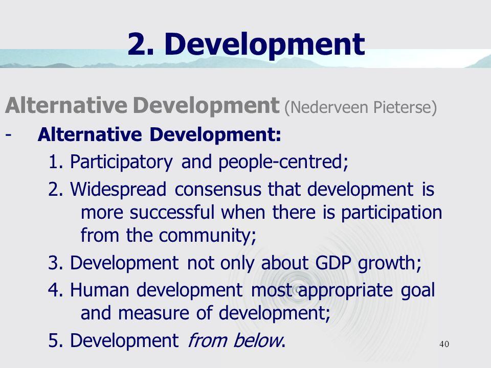 40 2. Development Alternative Development (Nederveen Pieterse) -Alternative Development: 1.